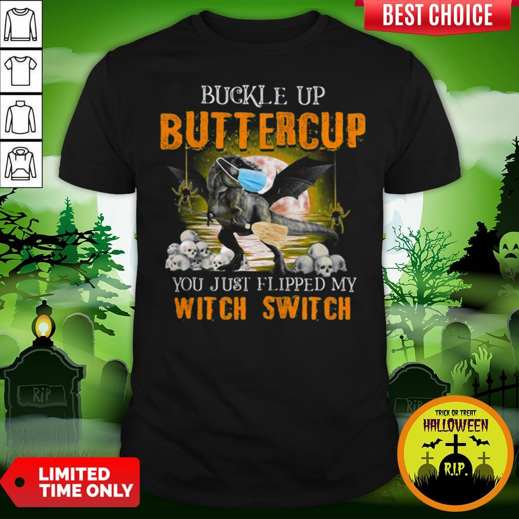 Dinosaur Face Mask Halloween Buckle Up Buttercup You Just Flipped My Witch Switch Shirt