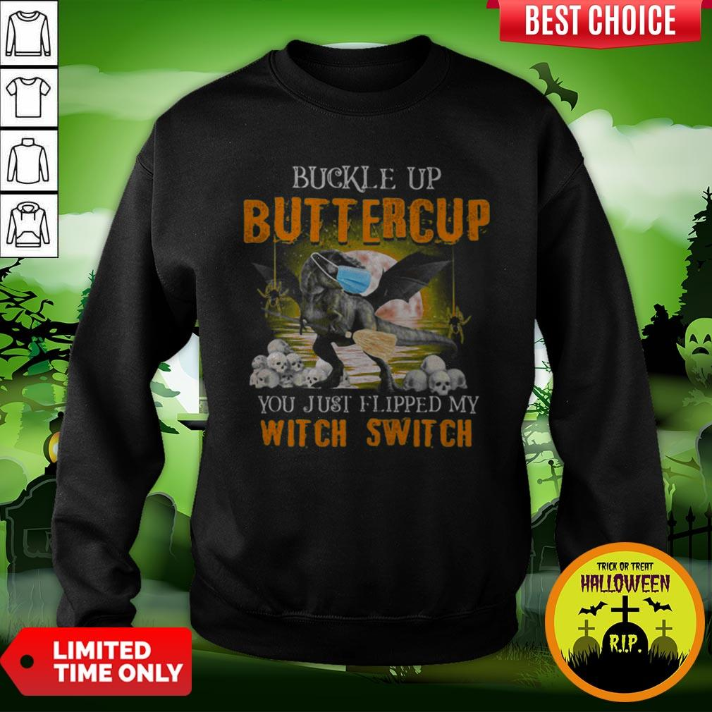 Dinosaur Face Mask Halloween Buckle Up Buttercup You Just Flipped My Witch Switch Sweatshirt