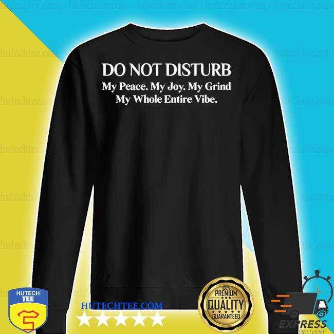 Do not disturb my peace my joy my grind my whole entire vibe 2020 s sweater
