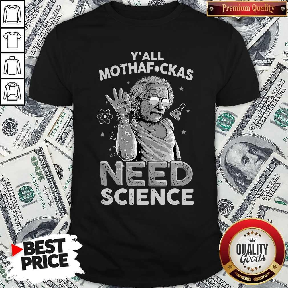 Funny Albert Einstein Yall Motherboard Need Science Shirt