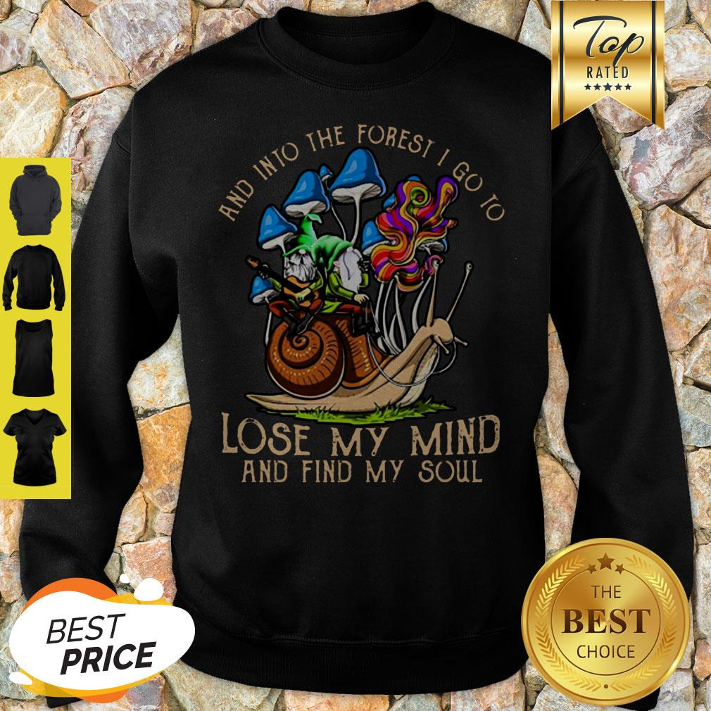 Gnome And Into The Forest I Go To Lose My Mind And Find My Soul Sweatshirt