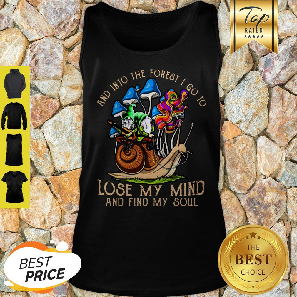 Gnome And Into The Forest I Go To Lose My Mind And Find My Soul Tank Top