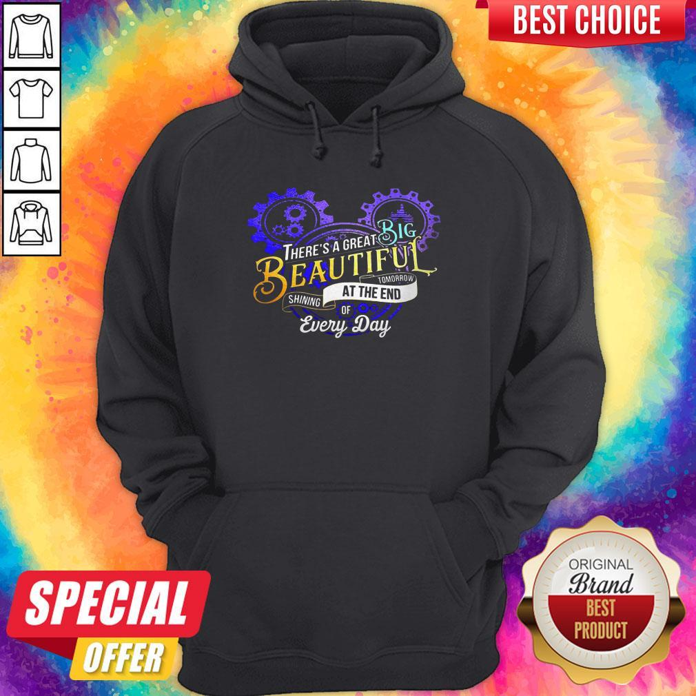 Good There's A Great Big Beautiful Tomorrow Shining At The End Of Every Day Hoodie