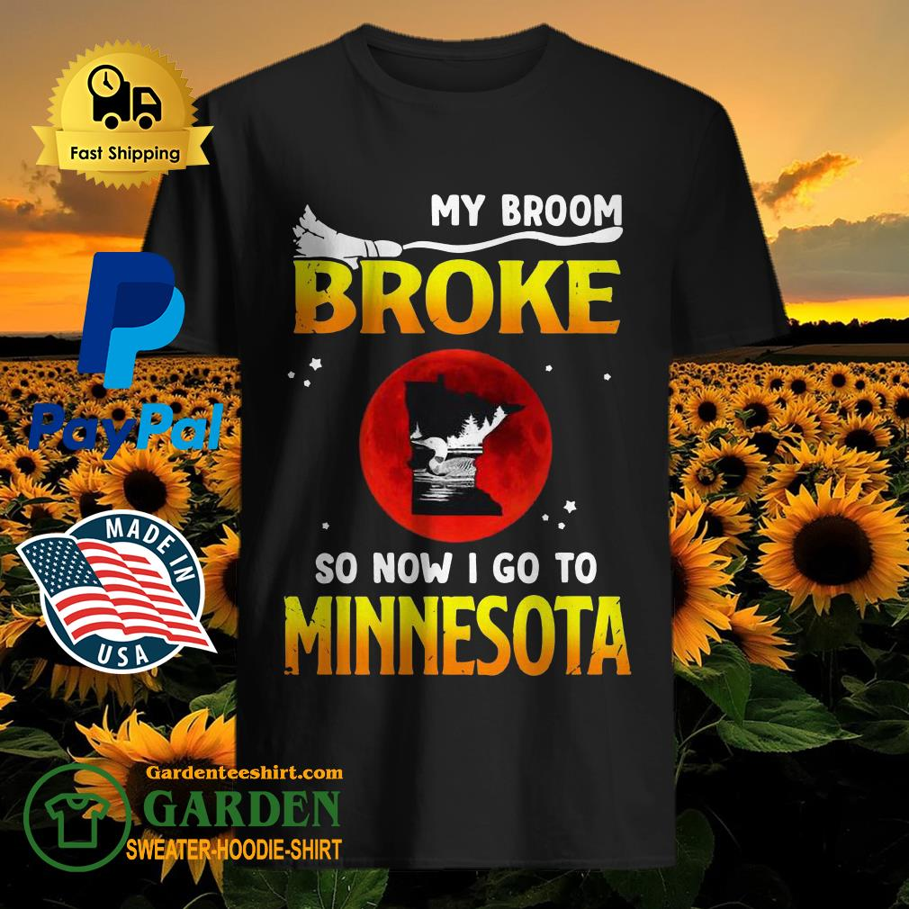 Halloween my broom broke so now I go to Minnesota shirt