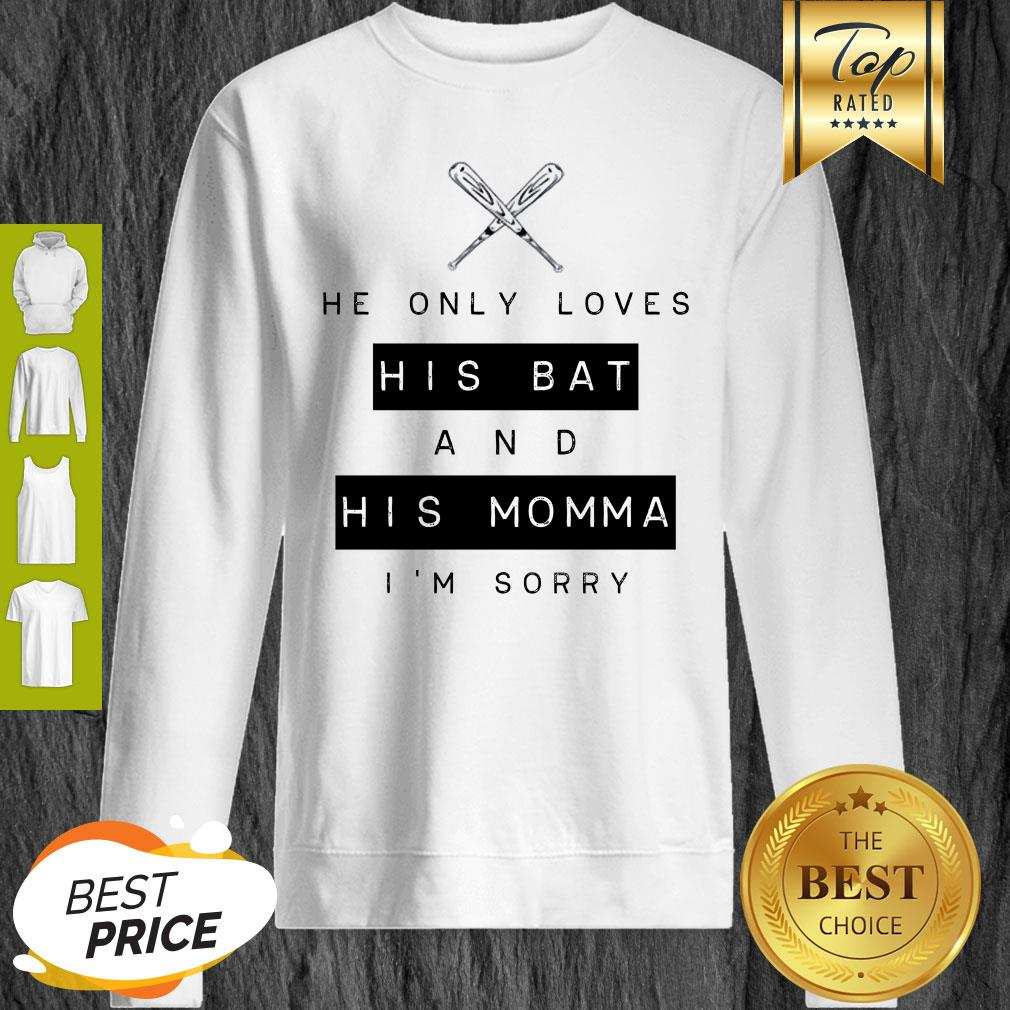 He Only Loves His Bat And His Momma I'm Sorry Sweatshirt