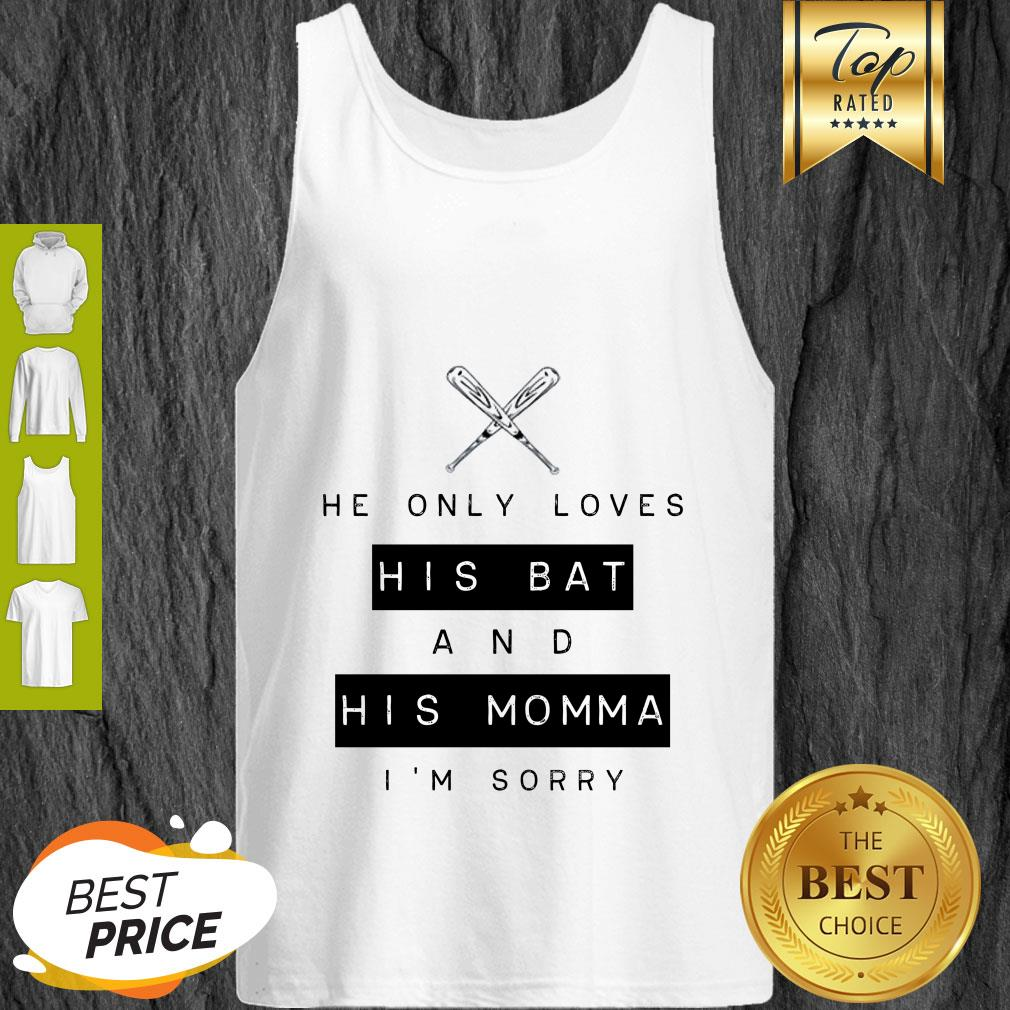 He Only Loves His Bat And His Momma I'm Sorry Tank Top