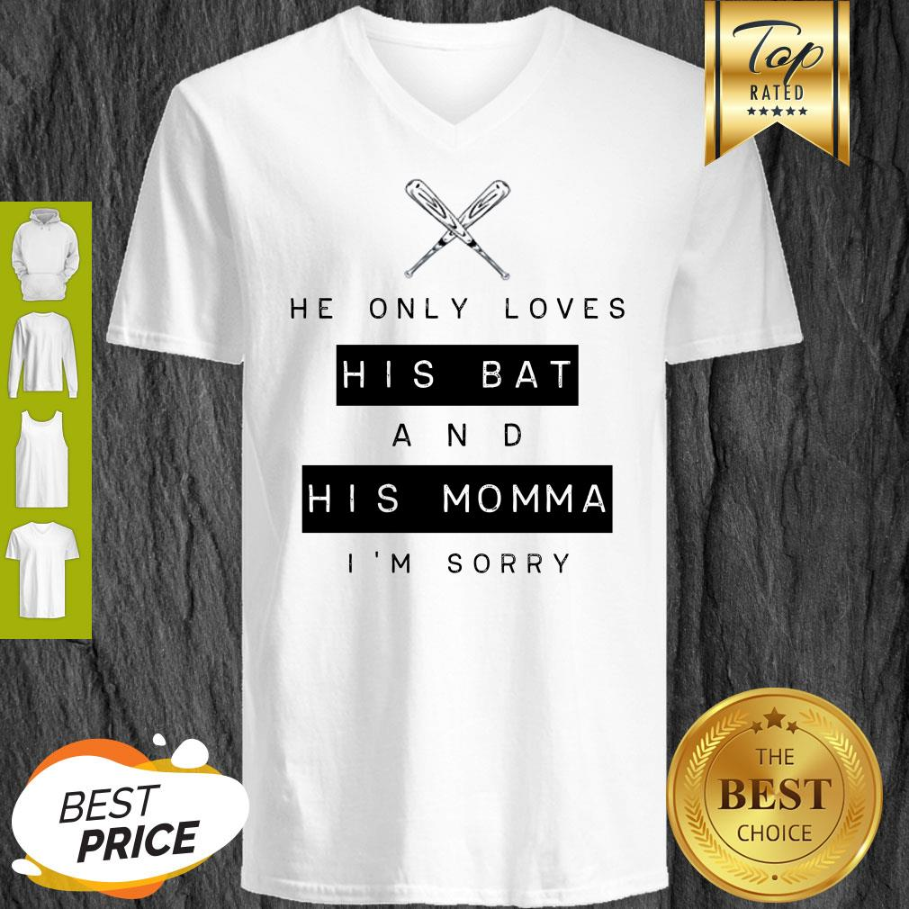 He Only Loves His Bat And His Momma I'm Sorry V-neck