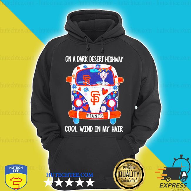 Hippie on a dark desert highway cool wind in my hair sf giants s hoodie