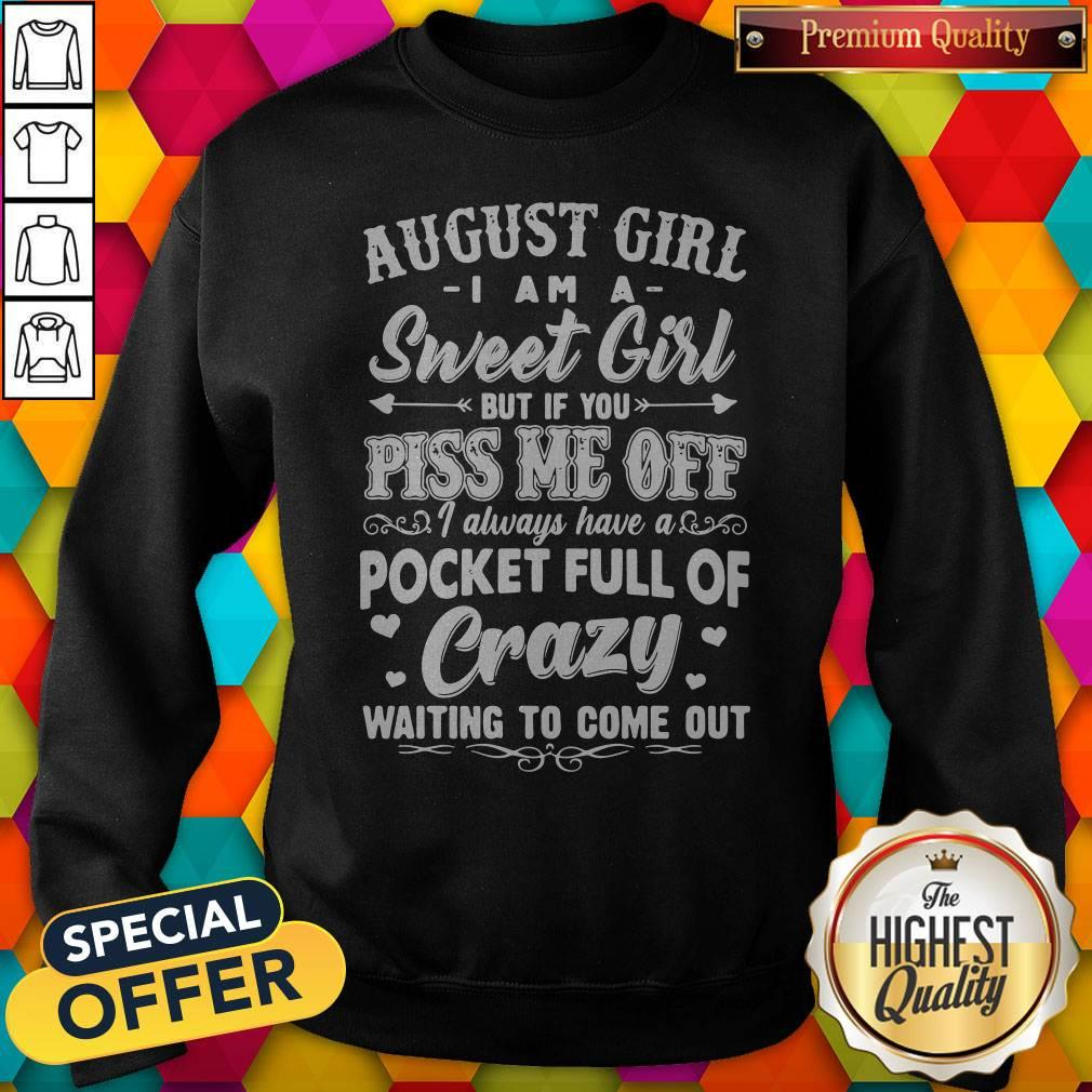 Hot August Girl I Am A Sweet Girl But If You Piss Me Off Pocket Full Of Crazy Sweatshirt