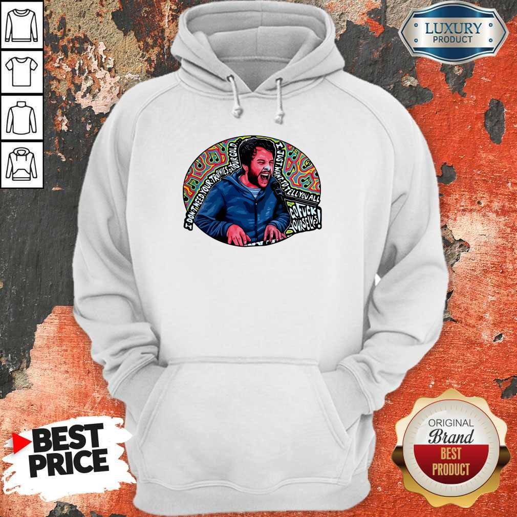 Hot I Don't Need Your Trophies Or Your Gold I Just Want To Tell You All Hoodie