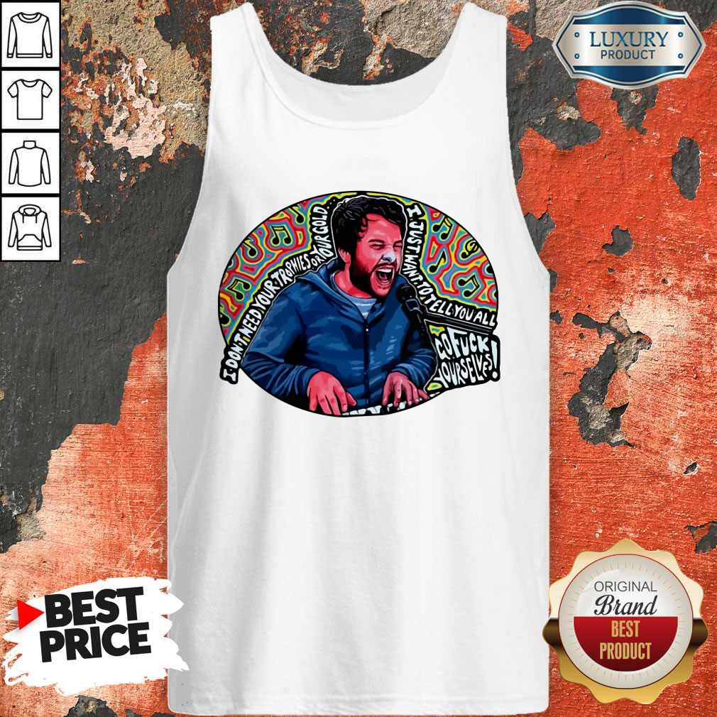 Hot I Don't Need Your Trophies Or Your Gold I Just Want To Tell You All Tank Top