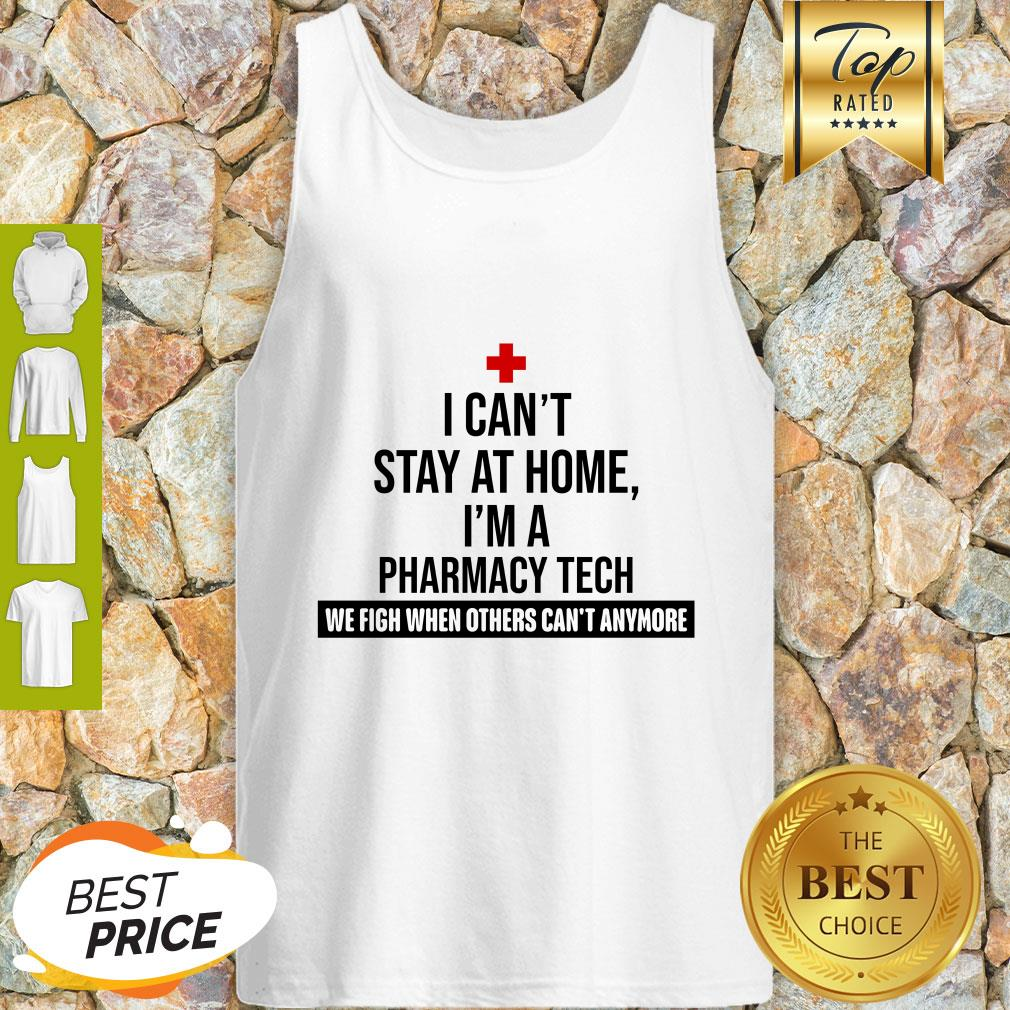 I Can't Stay At Home I'm A Pharmacy Tech We Fight When Others Can't Anymore Tank Top