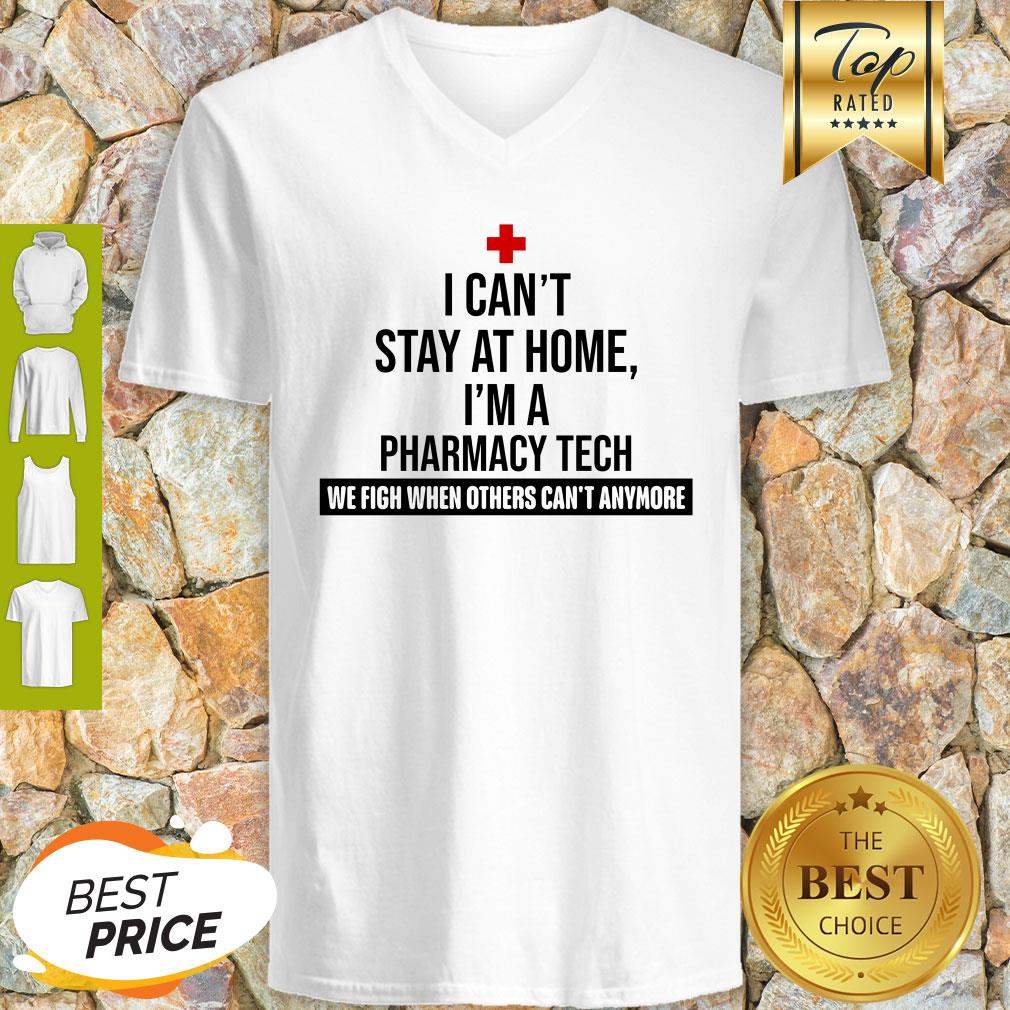 I Can't Stay At Home I'm A Pharmacy Tech We Fight When Others Can't Anymore V-neck