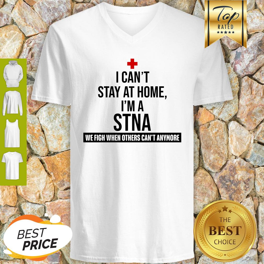I Can't Stay At Home I'm A STNA We Fight When Others Can't Anymore V-neck