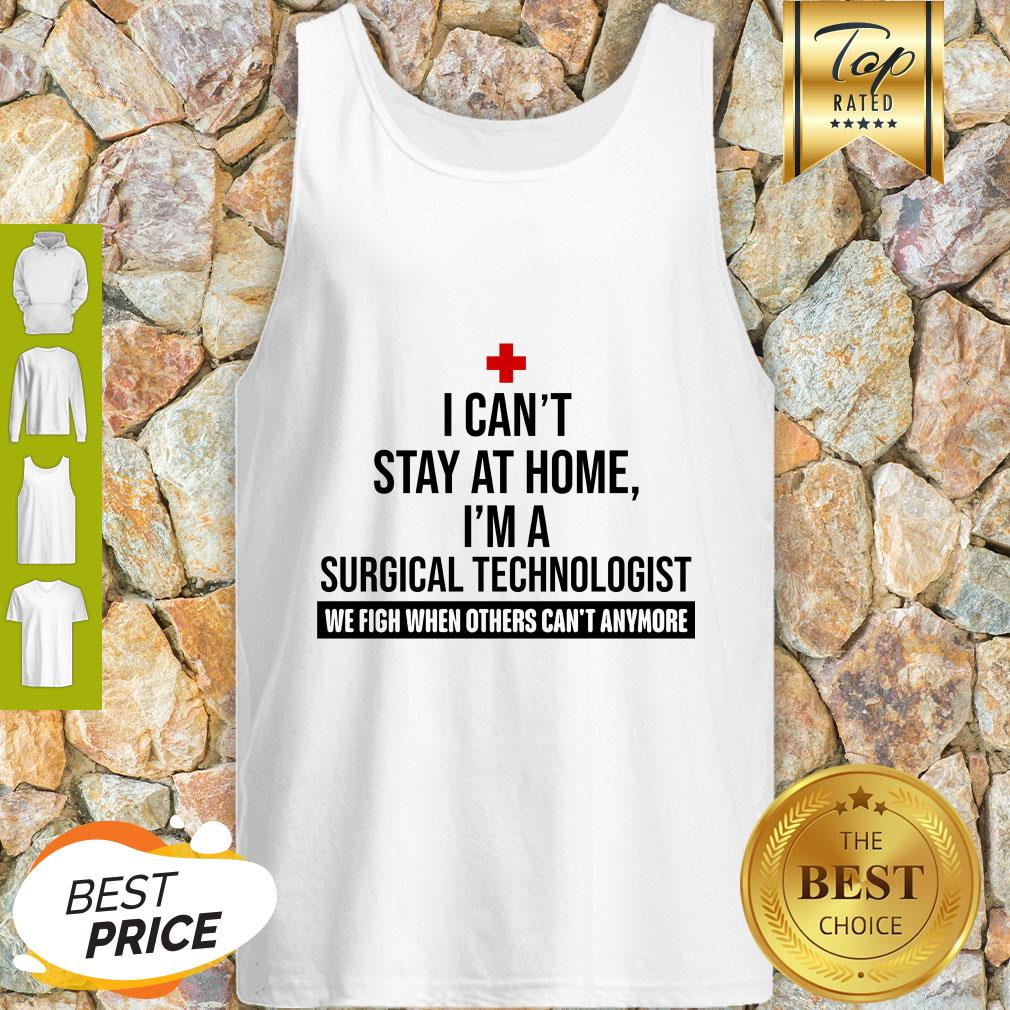 I Can't Stay At Home I'm A Surgical Technologist We Fight When Others Can't Anymore Tank Top