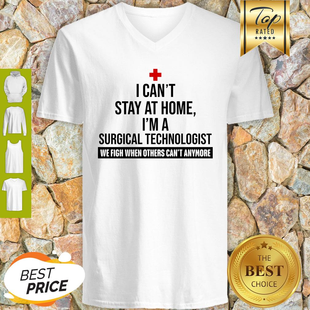 I Can't Stay At Home I'm A Surgical Technologist We Fight When Others Can't Anymore V-neck
