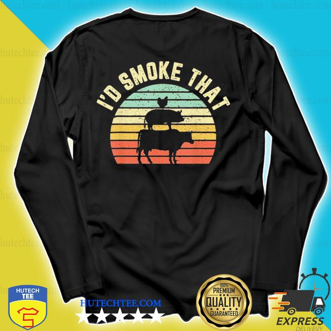 I'd smoke that retro barbeque grilling s longsleeve