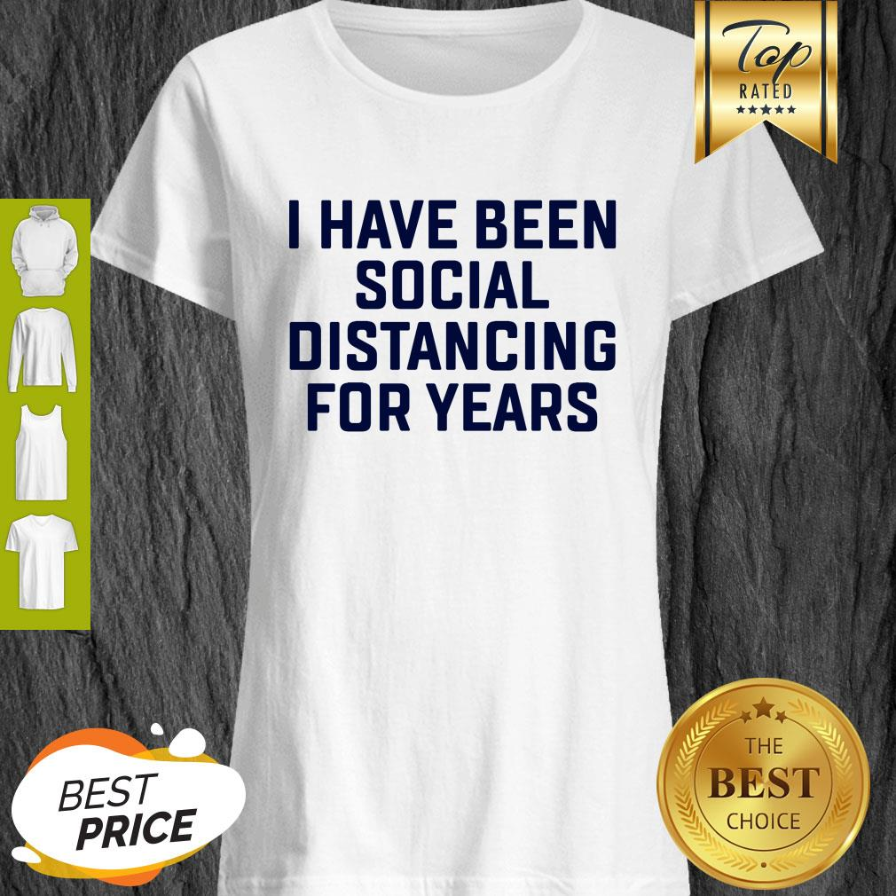 I Have Been Social Distancing For Years Coronavirus Shirt