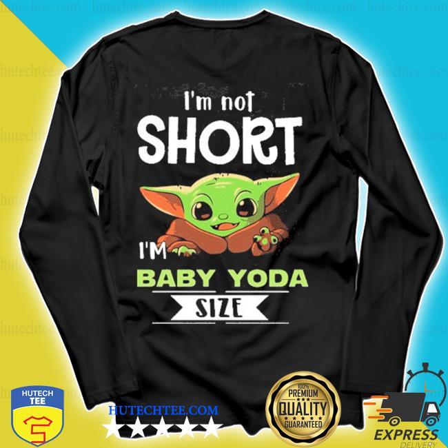I'm not short i'm baby yoda size s longsleeve