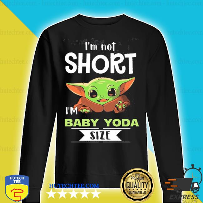 I'm not short i'm baby yoda size s sweater