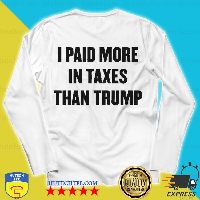 I paid more in taxes than trump s unisex longsleeve