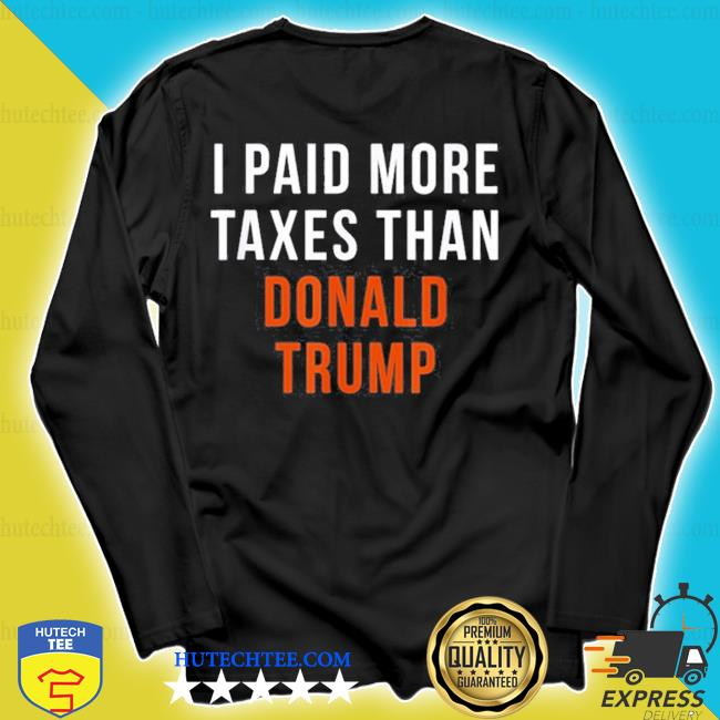 I paid more taxes than donald trump s longsleeve
