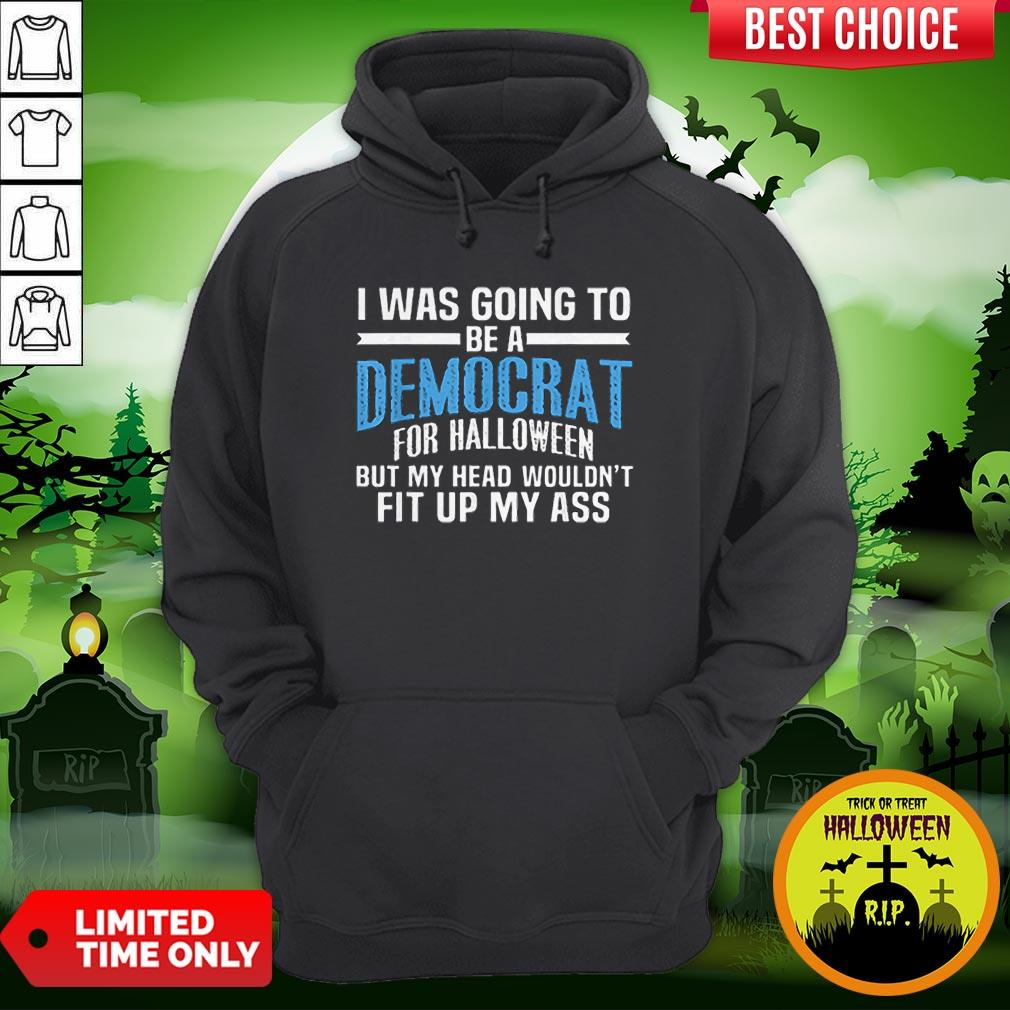 I Was Going To Be A Democrat For Halloween Political Hoodie