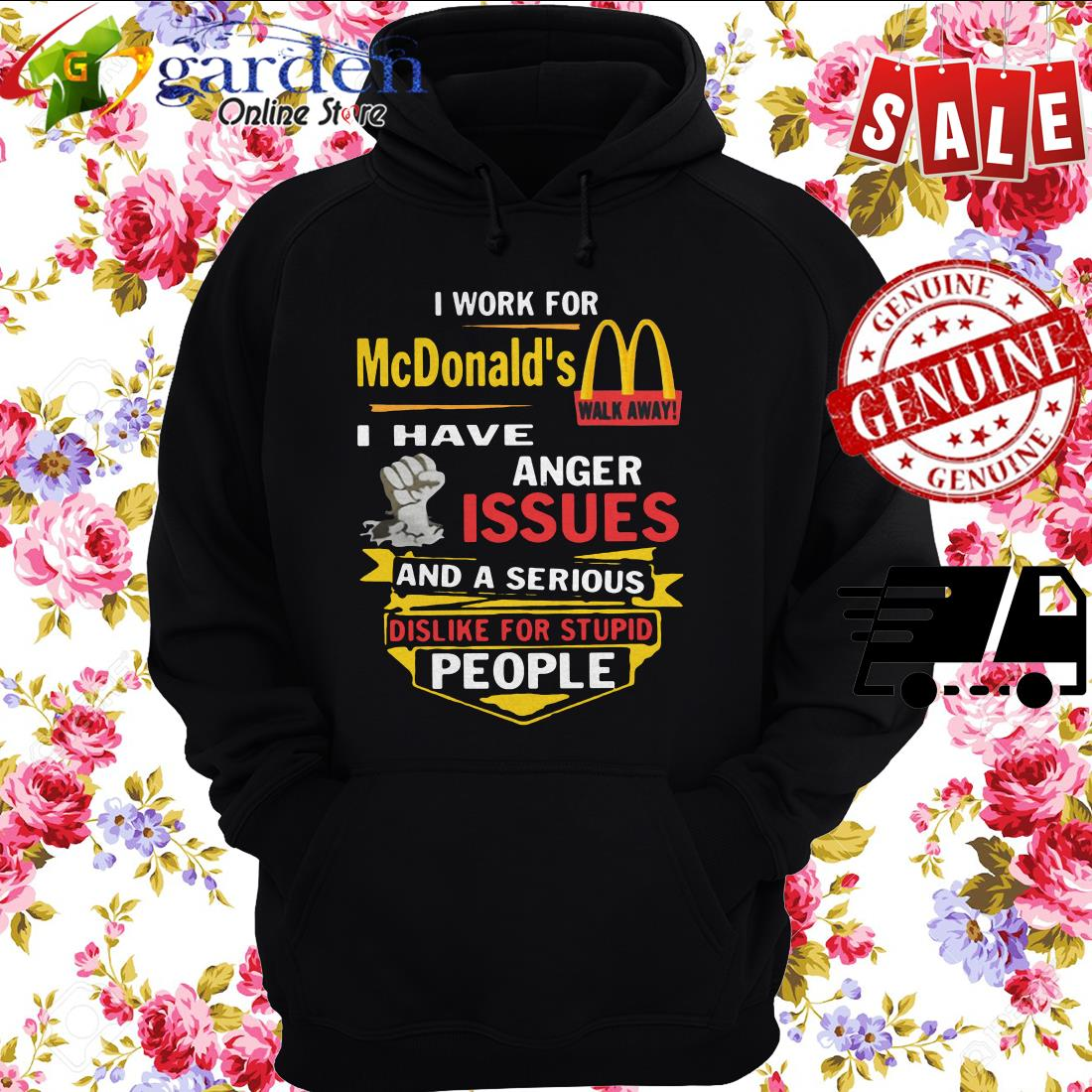 I Work For Mc Donald's I Have Anger Issues And A Serious Dislike For Stupid People hoodie
