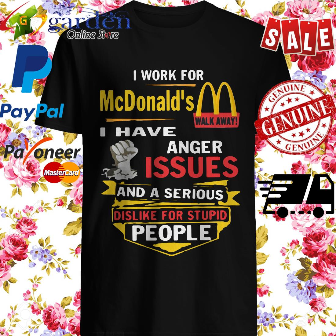 I Work For Mc Donald's I Have Anger Issues And A Serious Dislike For Stupid People Shirt
