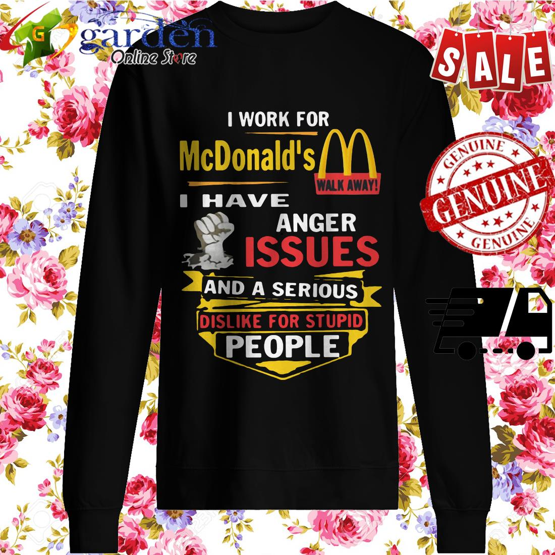I Work For Mc Donald's I Have Anger Issues And A Serious Dislike For Stupid People sweater