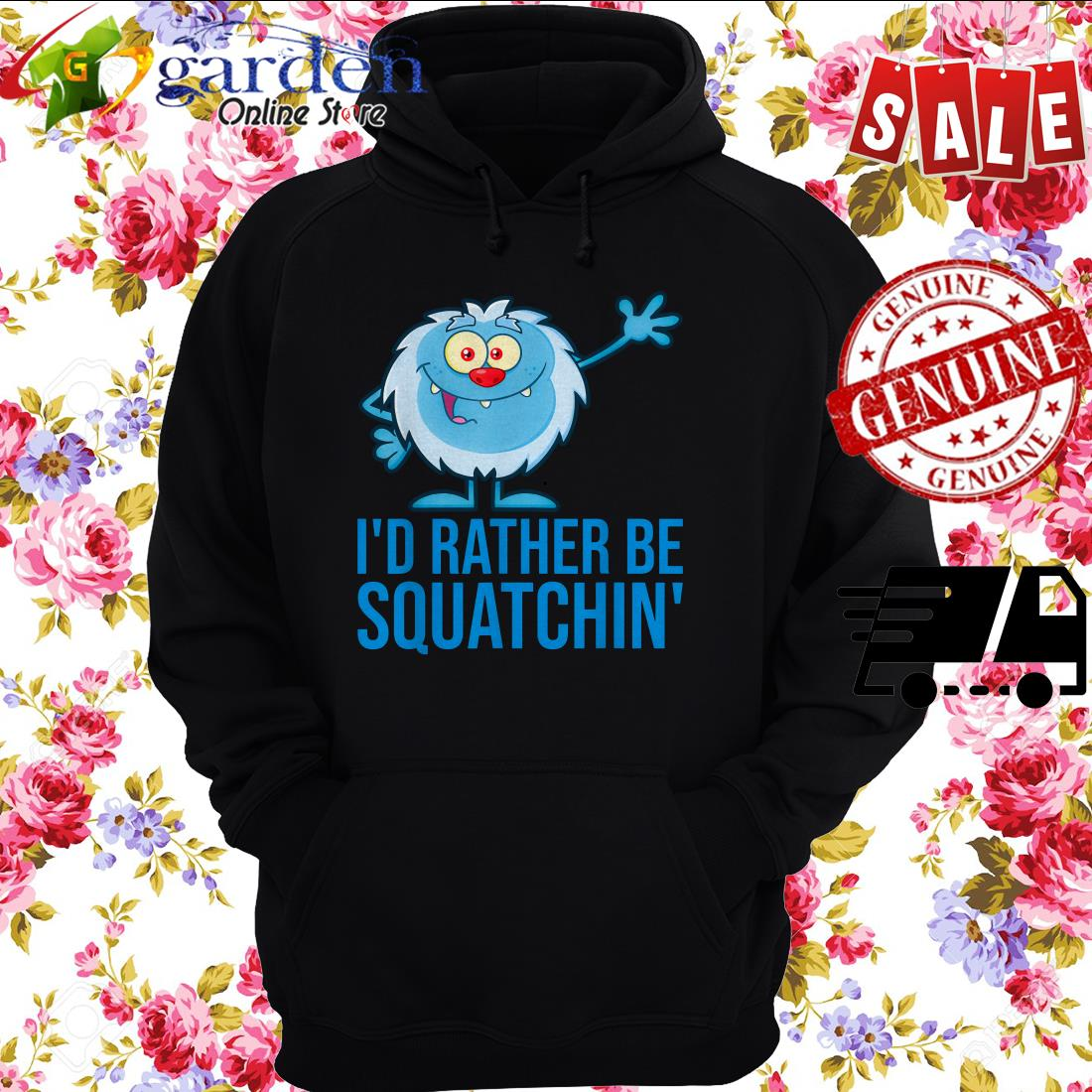 I'D RATHER BE SQUATCHIN' hoodie