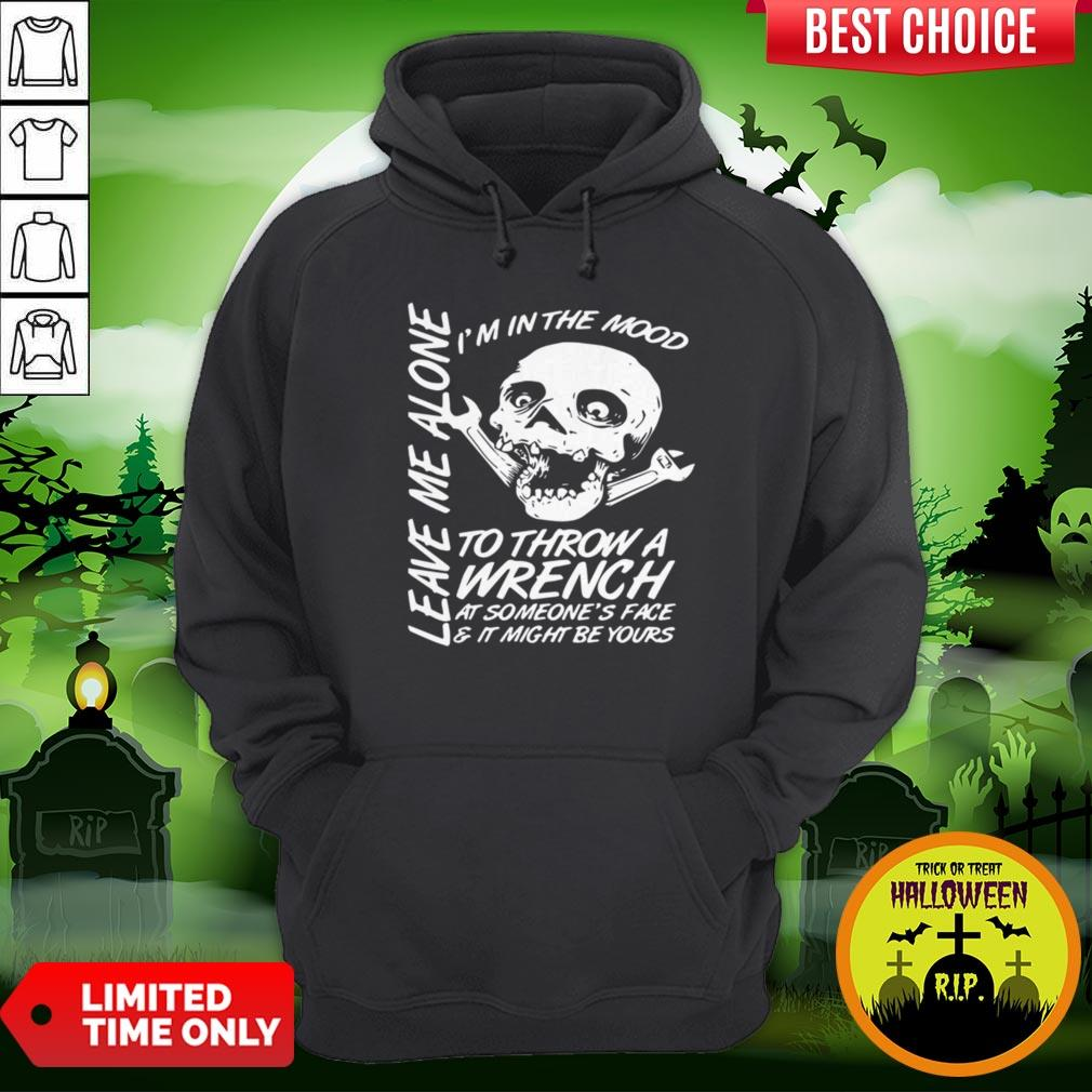 I'm In The Mood-To Throw A Wrench At Someones Face And It Might Be Yours Leave Me Alone Halloween Hoodie