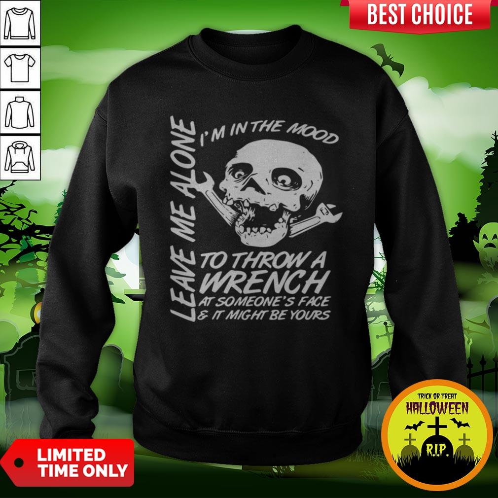 I'm In The Mood-To Throw A Wrench At Someones Face And It Might Be Yours Leave Me Alone Halloween Sweatshirt