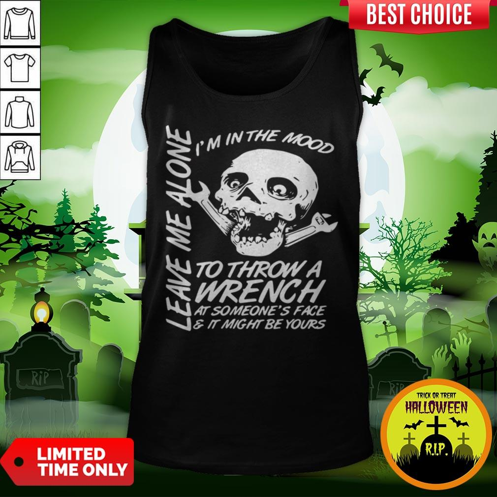 I'm In The Mood-To Throw A Wrench At Someones Face And It Might Be Yours Leave Me Alone Halloween Tank Top