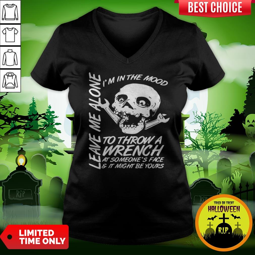 I'm In The Mood-To Throw A Wrench At Someones Face And It Might Be Yours Leave Me Alone Halloween V-neck