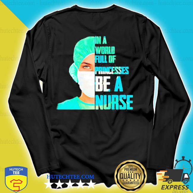 In a world full of princesses be a Nurse s longsleeve