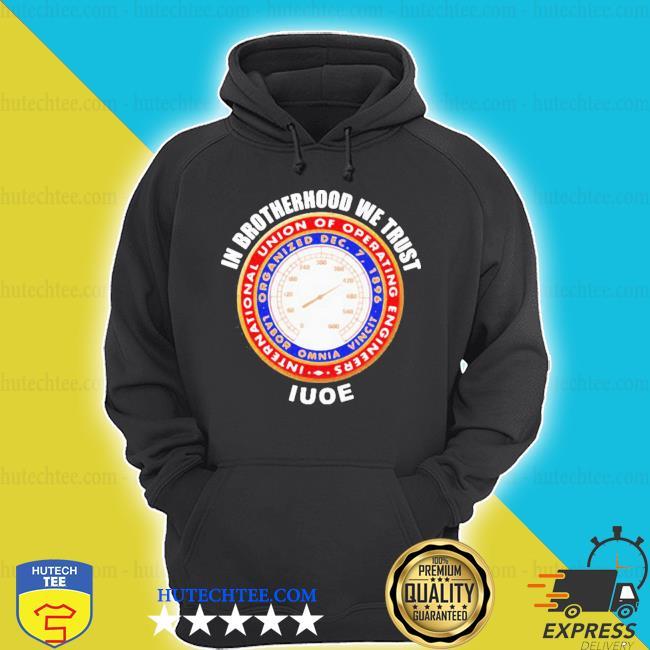 In brotherhood we trust iuoe international union of operating engineers logo s hoodie