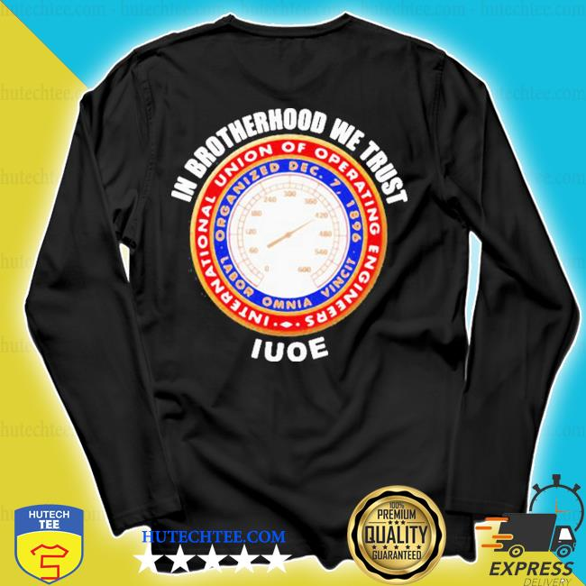 In brotherhood we trust iuoe international union of operating engineers logo s longsleeve
