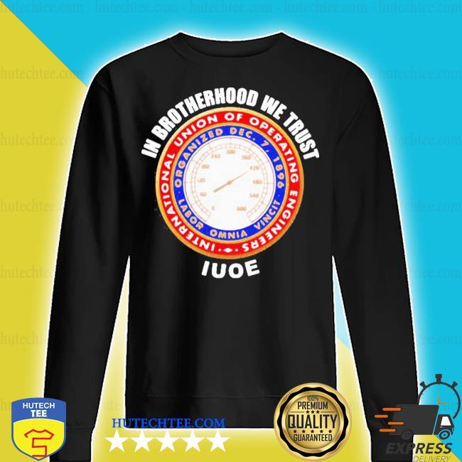 In brotherhood we trust iuoe international union of operating engineers logo s sweater