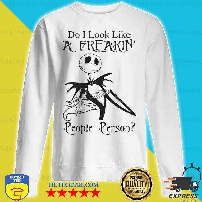 Jack Skellington do I look like a Freakin people persod s sweatshirt