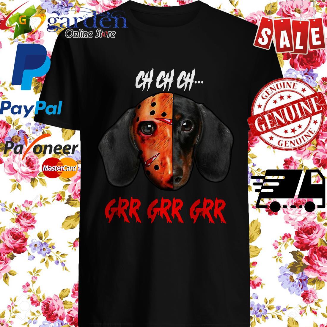 Jason Voorhees Dachshund Ch Ch Ch Grr Grr Grr Shirt