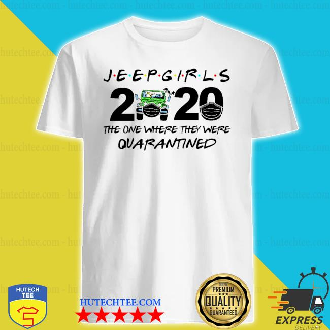 Jeep Girls 2020 face mask the one where they were Quarantined shirt