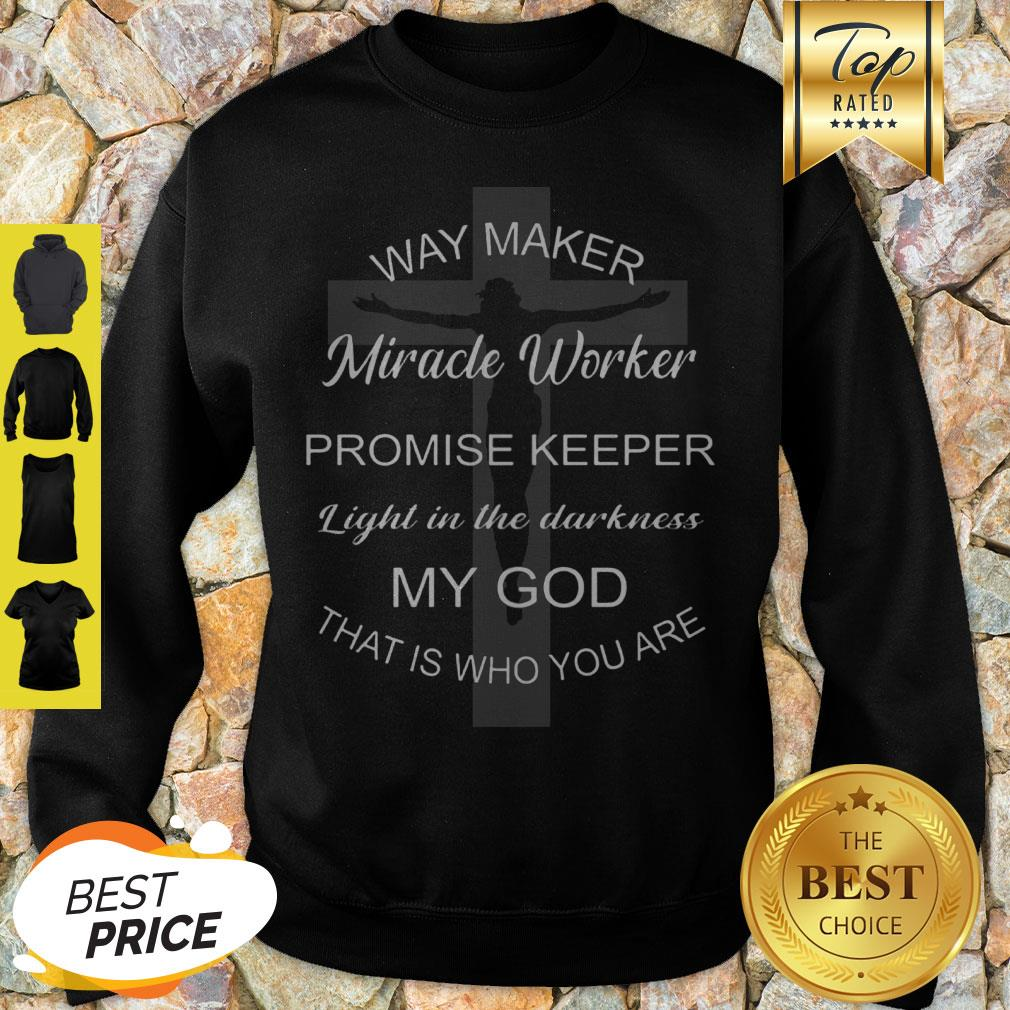 Jesus Way Maker Miracle Worker Promise Keeper Light In The Darkness Sweatshirt