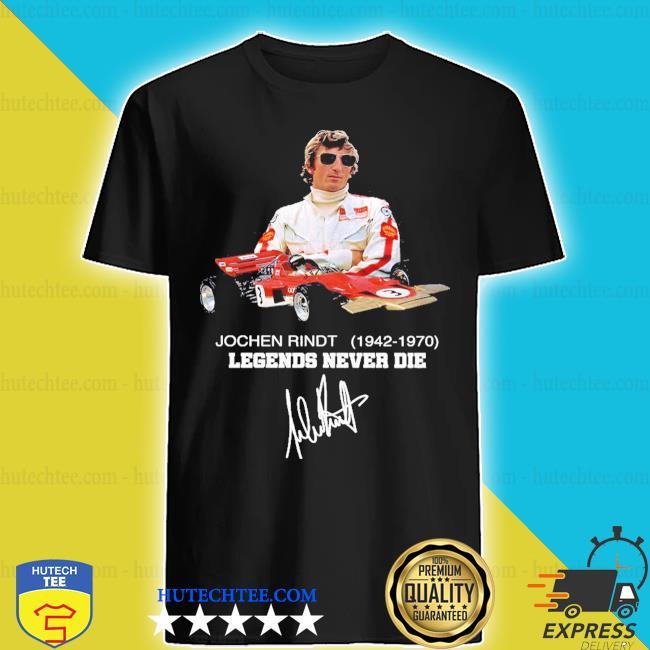 Jochen rindt 1942 1970 legends never die signature shirt