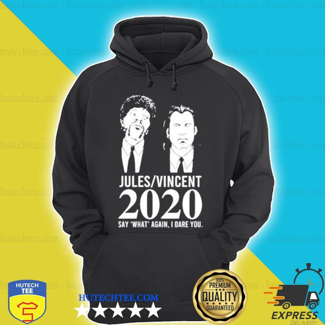 Jules Vincent 2020 say what again I dare you shirt