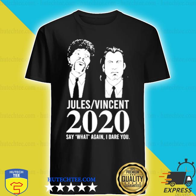Jules Vincent 2020 say what again I dare you s shirt