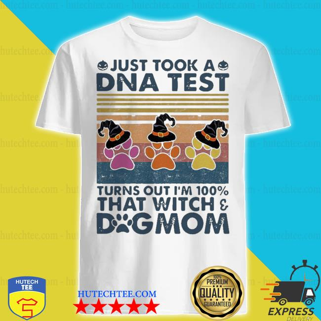Just took a dna test turns out i_m 100_ that witch dog mom vintage retro shirt