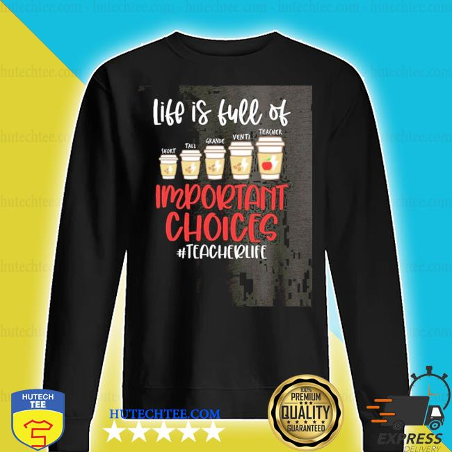 Life is full of important choices teacher life 2020 s sweater