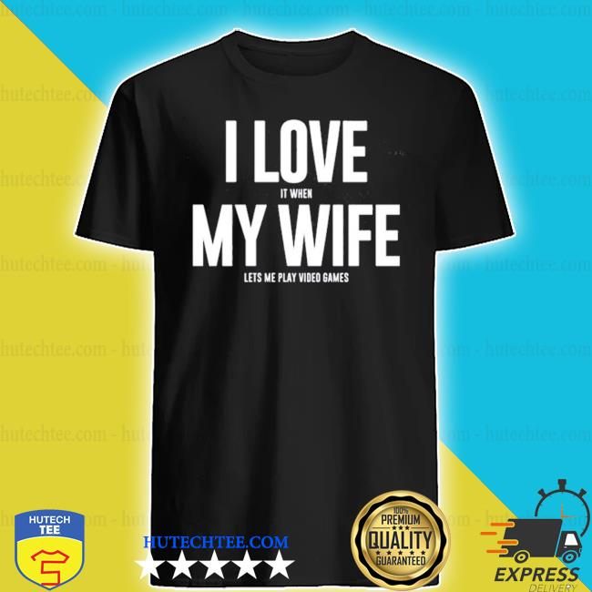 Mike evans I love it when my wife lets me play video games shirt