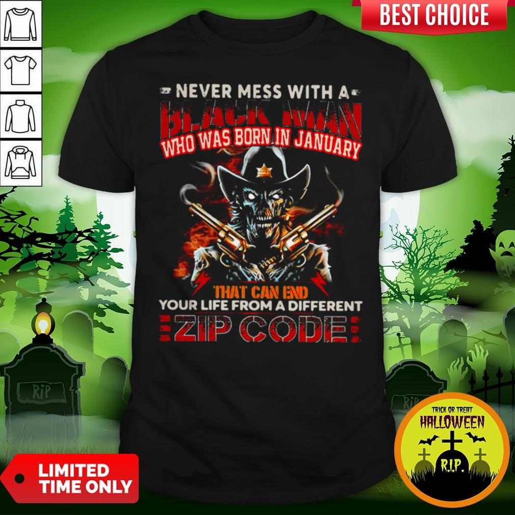 Never Mess With A Black Man Who Was Born In January That Can End Your Life From A Different Zip Code Halloween Shirt